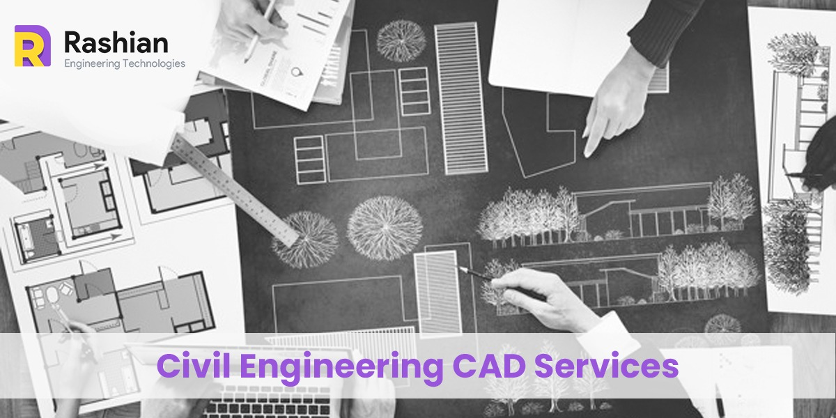 Rashian Engineering Technologies is your reliable partner for Civil Engineering CAD outsourcing services